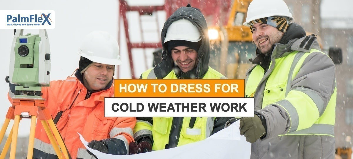 Working in the Cold: How to Dress for Cold Weather Work
